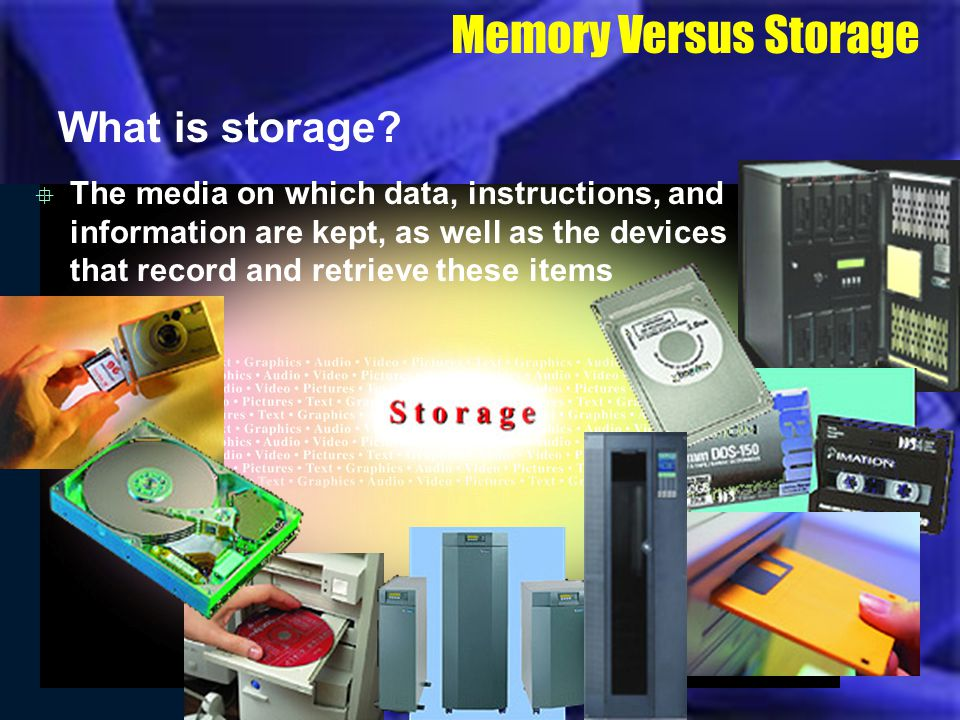 Memory Versus Storage What is storage? The media on which data, instructions, and information are kept, as well as the devices that record and retriev