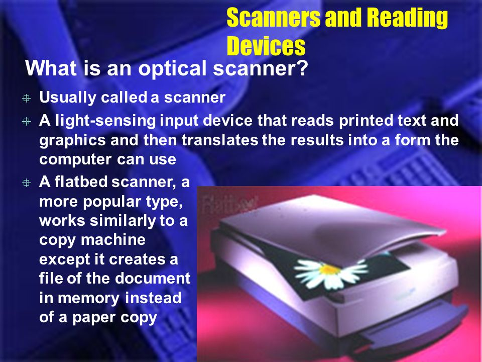 A flatbed scanner, a more popular type, works similarly to a copy machine except it creates a file of the document in memory instead of a paper copy S