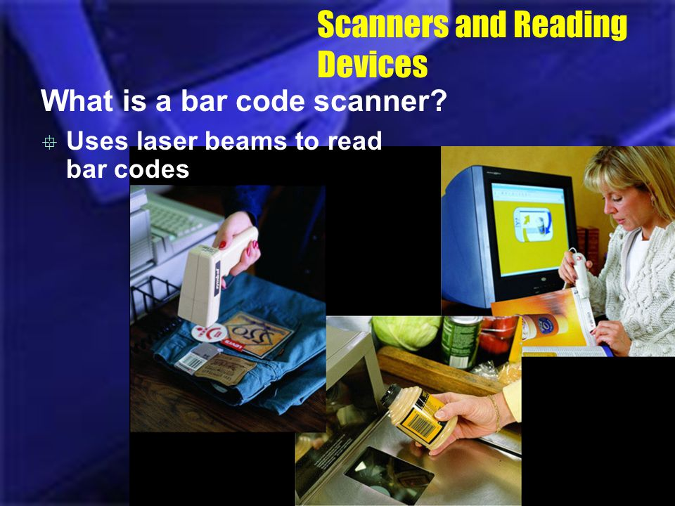 Scanners and Reading Devices What is a bar code scanner? Uses laser beams to read bar codes