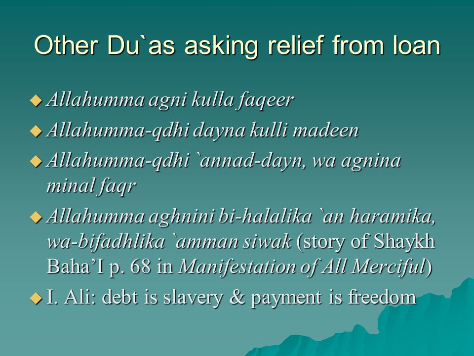 Other Du`as asking relief from loan Allahumma agni kulla faqeer Allahumma agni kulla faqeer Allahumma-qdhi dayna kulli madeen Allahumma-qdhi dayna kul