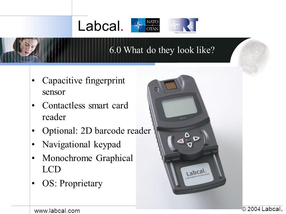 Labcal. © 2004 Labcal. www.labcal.com Capacitive fingerprint sensor Contactless smart card reader Optional: 2D barcode reader Navigational keypad Mono