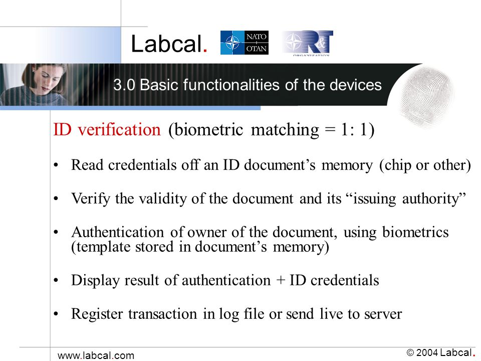 Labcal. © 2004 Labcal. www.labcal.com 3.0 Basic functionalities of the devices ID verification (biometric matching = 1: 1) Read credentials off an ID