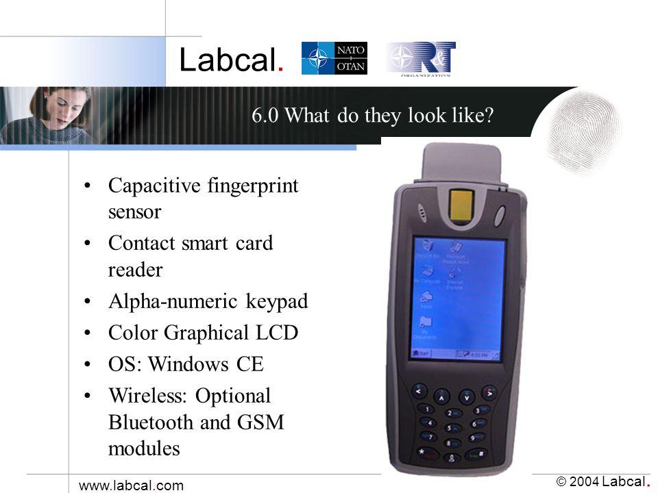 Labcal. © 2004 Labcal. www.labcal.com Capacitive fingerprint sensor Contact smart card reader Alpha-numeric keypad Color Graphical LCD OS: Windows CE