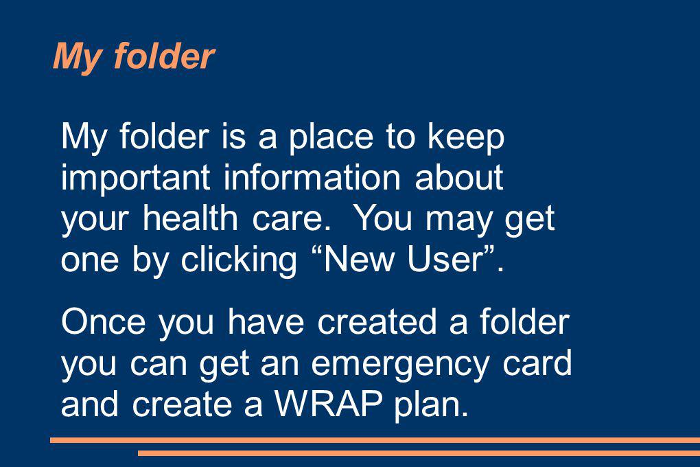 My folder My folder is a place to keep important information about your health care.
