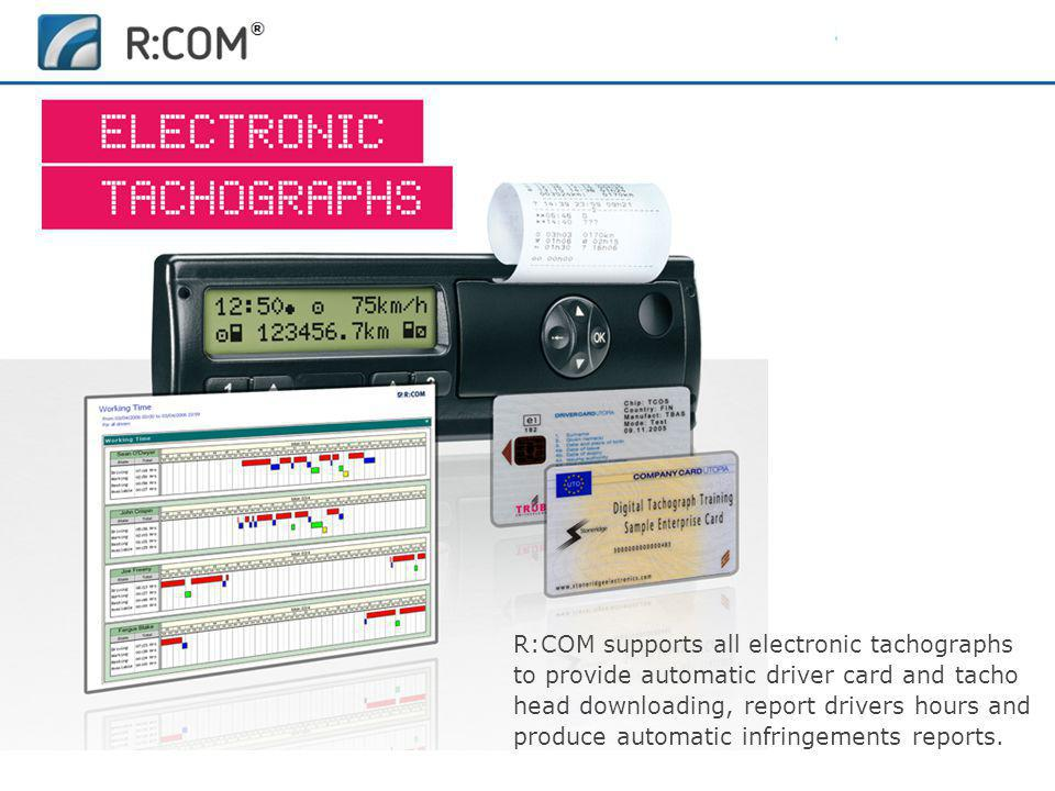 R:COM supports all electronic tachographs to provide automatic driver card and tacho head downloading, report drivers hours and produce automatic infringements reports.