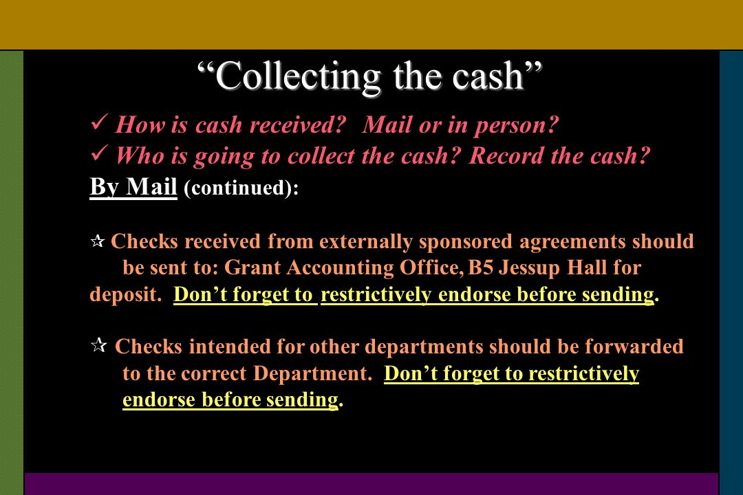 How is cash received? Mail or in person? Who is going to collect the cash? Record the cash? By Mail (continued): Checks received from externally spons
