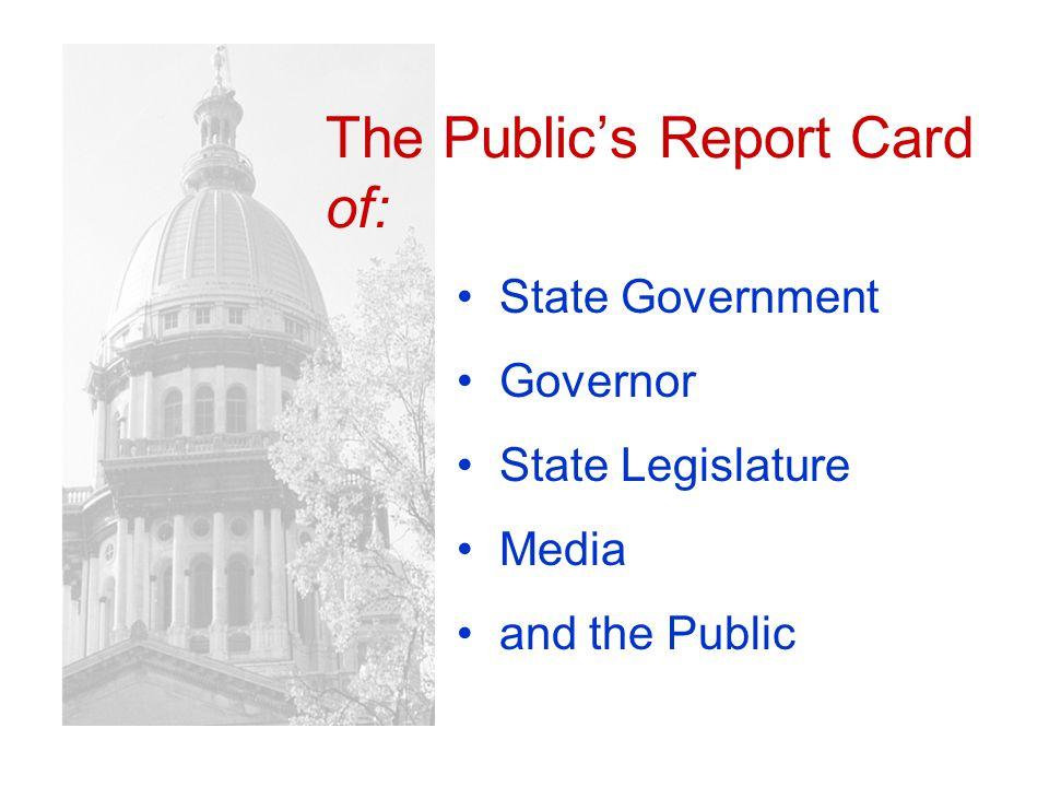 The Publics Report Card of: State Government Governor State Legislature Media and the Public