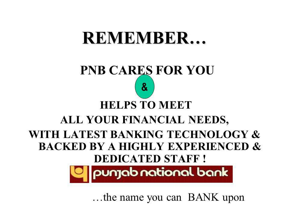 REMEMBER… PNB CARES FOR YOU HELPS TO MEET ALL YOUR FINANCIAL NEEDS, WITH LATEST BANKING TECHNOLOGY & BACKED BY A HIGHLY EXPERIENCED & DEDICATED STAFF .