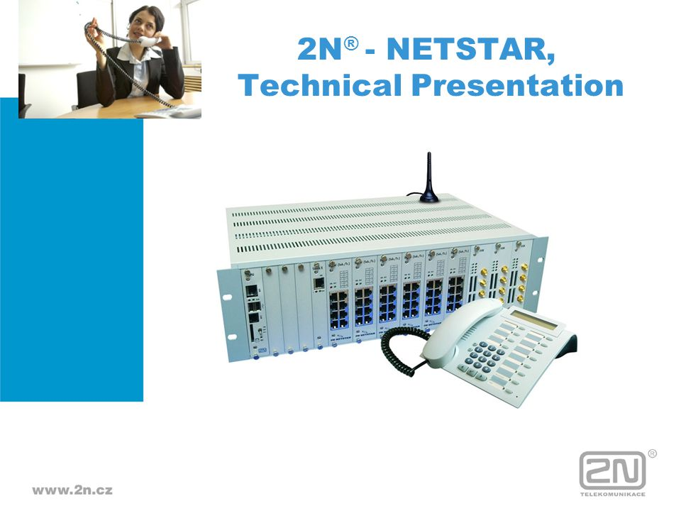 Switch Card - 512 x 512 digital switch matrix - Auxiliary control processor - 4 interconnections with extender units total of 8Mbps - 1 PRI interface / PRI licenced - RJ45 connectors Version 1 : Switch card with PRI Version 2 : no interconnection with extender unit 2N ® - NETSTAR, Technical Presentation