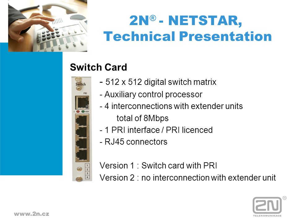 Switch Card - 512 x 512 digital switch matrix - Auxiliary control processor - 4 interconnections with extender units total of 8Mbps - 1 PRI interface