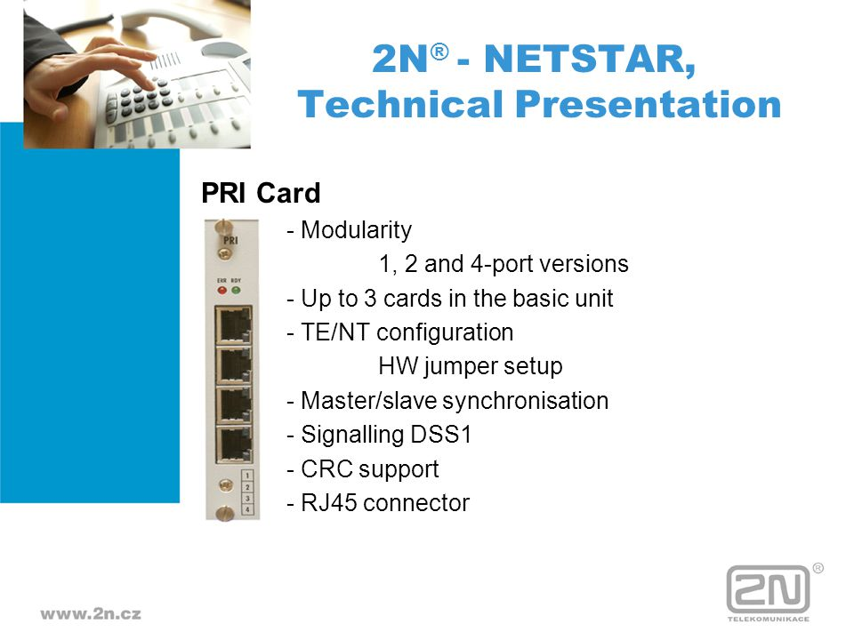 PRI Card - Modularity 1, 2 and 4-port versions - Up to 3 cards in the basic unit - TE/NT configuration HW jumper setup - Master/slave synchronisation