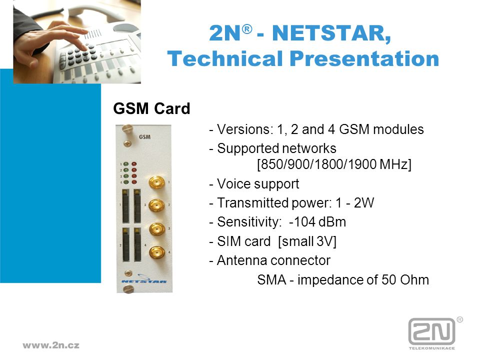 GSM Card - Versions: 1, 2 and 4 GSM modules - Supported networks [850/900/1800/1900 MHz] - Voice support - Transmitted power: 1 - 2W - Sensitivity: -1