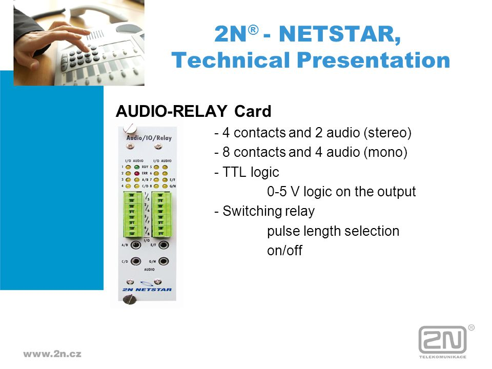 AUDIO-RELAY Card - 4 contacts and 2 audio (stereo) - 8 contacts and 4 audio (mono) - TTL logic 0-5 V logic on the output - Switching relay pulse lengt