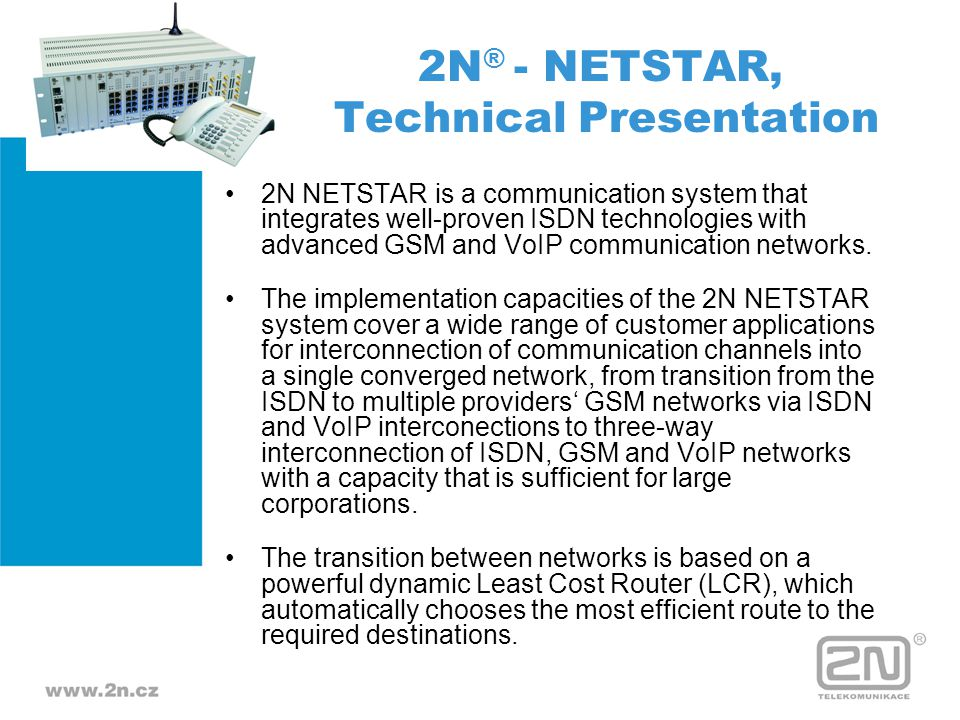 2N NETSTAR is a communication system that integrates well-proven ISDN technologies with advanced GSM and VoIP communication networks. The implementati