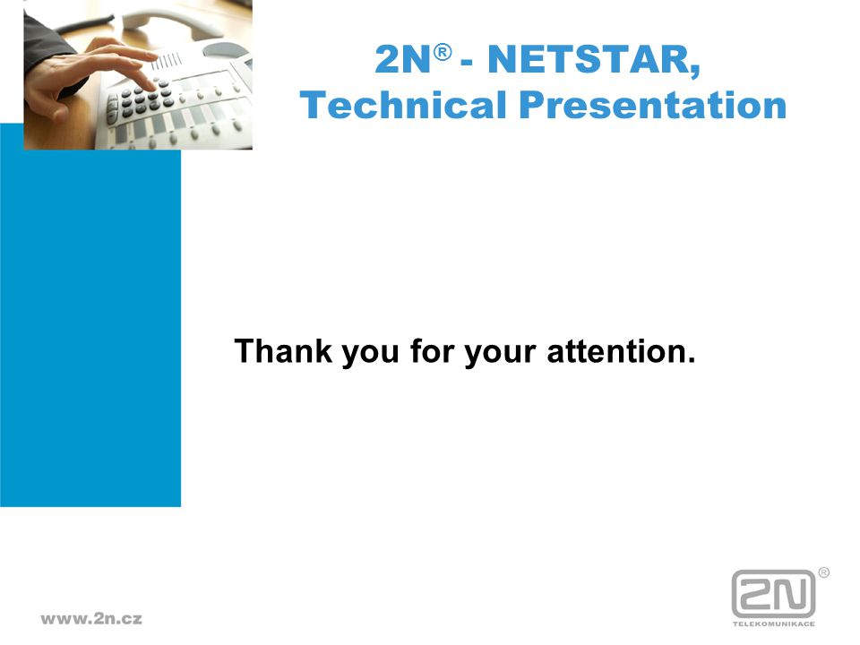 Thank you for your attention. 2N ® - NETSTAR, Technical Presentation