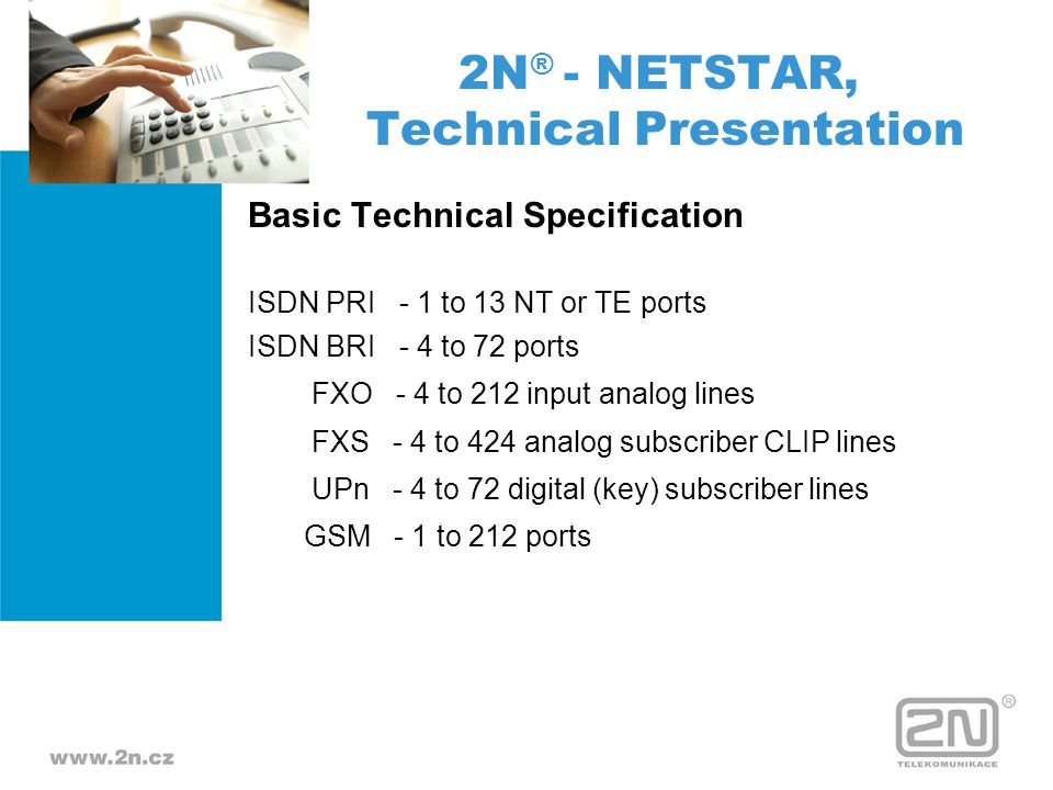 DSL Card - Two-wire UPn interface - CORNET proprietary protocol - CLIP function - Power supply – 48V - RJ45 connectors - 2N StarPoint telephones 2N ® - NETSTAR, Technical Presentation