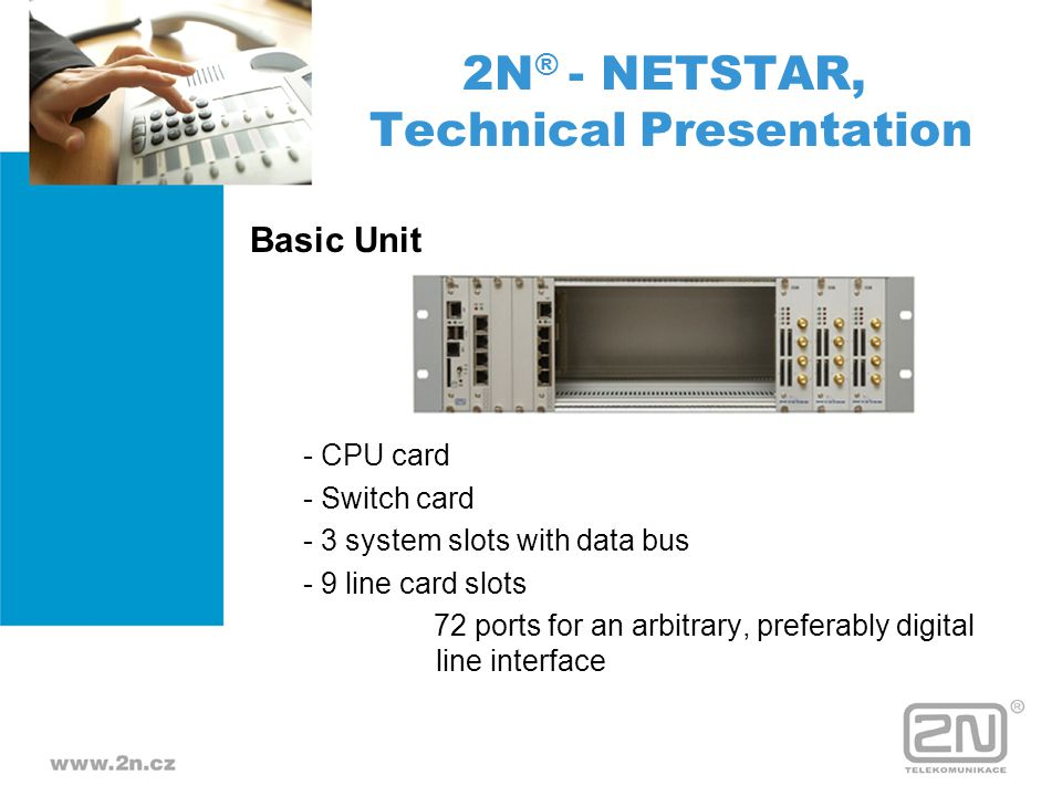Basic Unit - CPU card - Switch card - 3 system slots with data bus - 9 line card slots 72 ports for an arbitrary, preferably digital line interface 2N