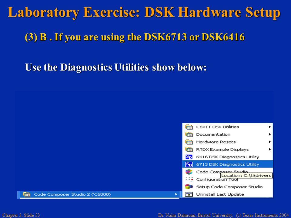 Dr. Naim Dahnoun, Bristol University, (c) Texas Instruments 2004 Chapter 3, Slide 33 Laboratory Exercise: DSK Hardware Setup (3) B. If you are using t
