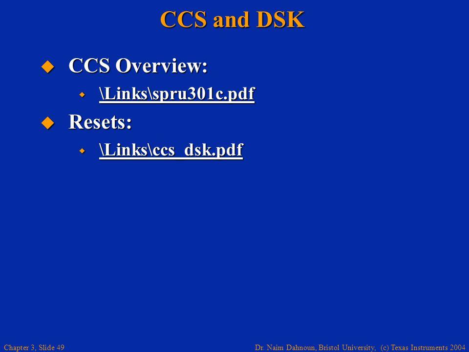 Dr. Naim Dahnoun, Bristol University, (c) Texas Instruments 2004 Chapter 3, Slide 49 CCS and DSK CCS Overview: CCS Overview: \Links\spru301c.pdf \Link