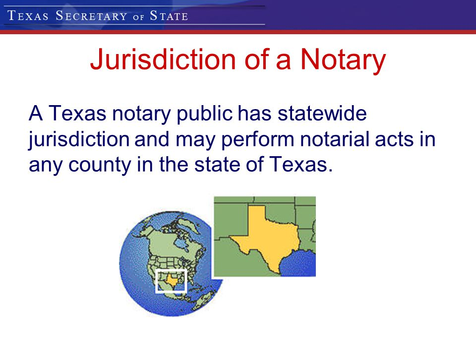 Jurisdiction of a Notary A Texas notary public has statewide jurisdiction and may perform notarial acts in any county in the state of Texas.