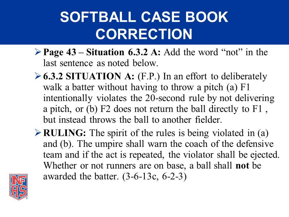 SOFTBALL CASE BOOK CORRECTION Page 43 – Situation 6.3.2 A: Add the word not in the last sentence as noted below.
