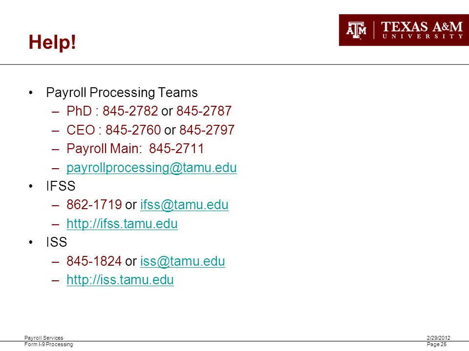 Payroll Services Form I-9 Processing 2/29/2012 Page 25 Help! Payroll Processing Teams –PhD : 845-2782 or 845-2787 –CEO : 845-2760 or 845-2797 –Payroll