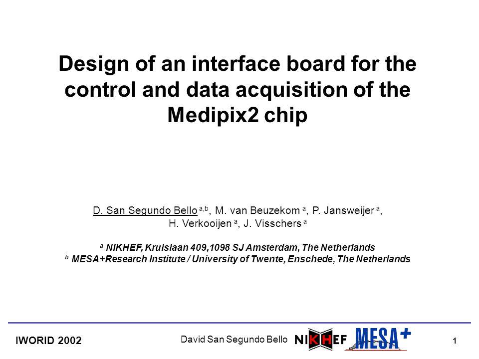 1 IWORID 2002 David San Segundo Bello Design of an interface board for the control and data acquisition of the Medipix2 chip D. San Segundo Bello a,b,