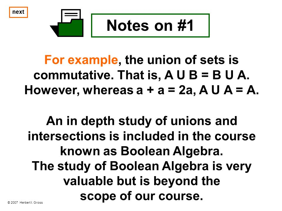 next Notes on #1 An in depth study of unions and intersections is included in the course known as Boolean Algebra. The study of Boolean Algebra is ver
