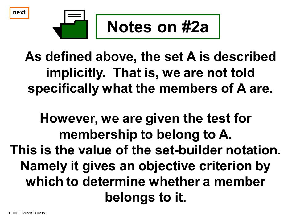 next Notes on #2a As defined above, the set A is described implicitly. That is, we are not told specifically what the members of A are. © 2007 Herbert