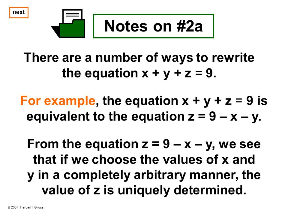 Notes on #2a There are a number of ways to rewrite the equation x + y + z = 9. © 2007 Herbert I. Gross For example, the equation x + y + z = 9 is equi