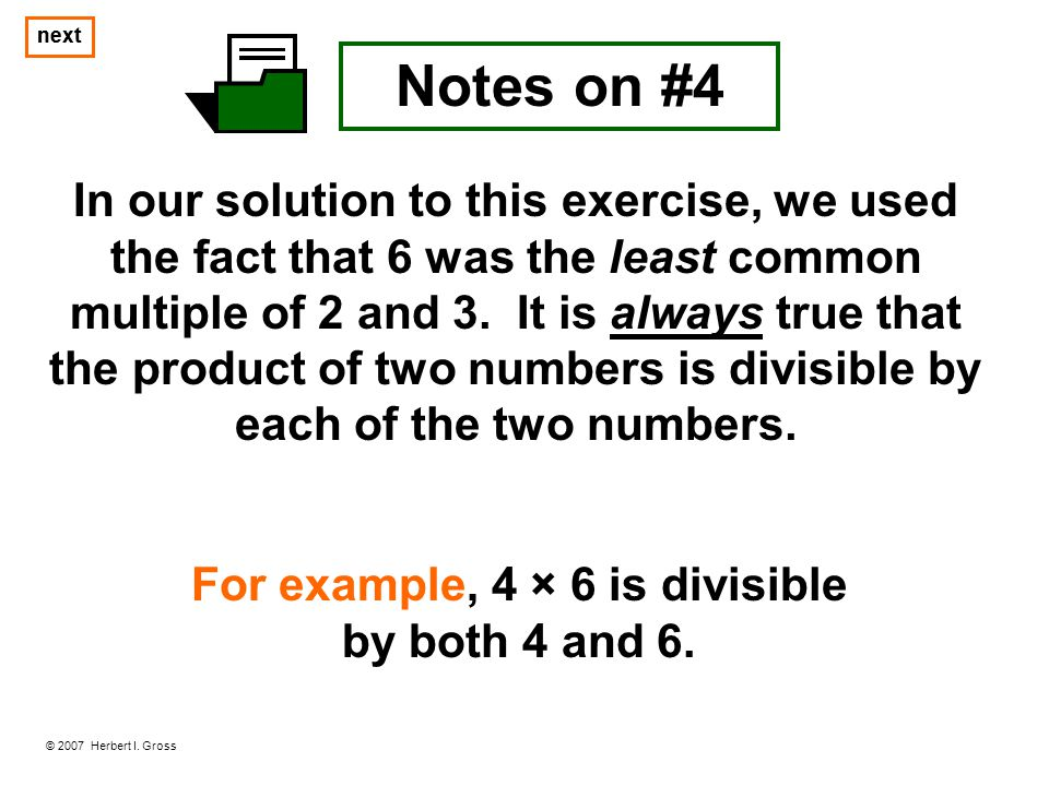In our solution to this exercise, we used the fact that 6 was the least common multiple of 2 and 3. It is always true that the product of two numbers