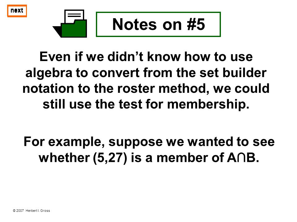 © 2007 Herbert I. Gross next For example, suppose we wanted to see whether (5,27) is a member of AB. Notes on #5 Even if we didnt know how to use alge