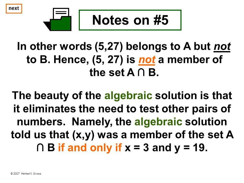 © 2007 Herbert I. Gross The beauty of the algebraic solution is that it eliminates the need to test other pairs of numbers. Namely, the algebraic solu