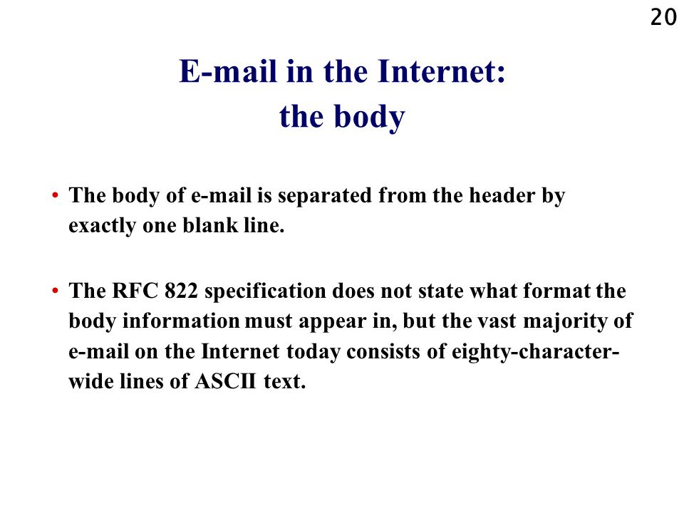 20 E-mail in the Internet: the body The body of e-mail is separated from the header by exactly one blank line.