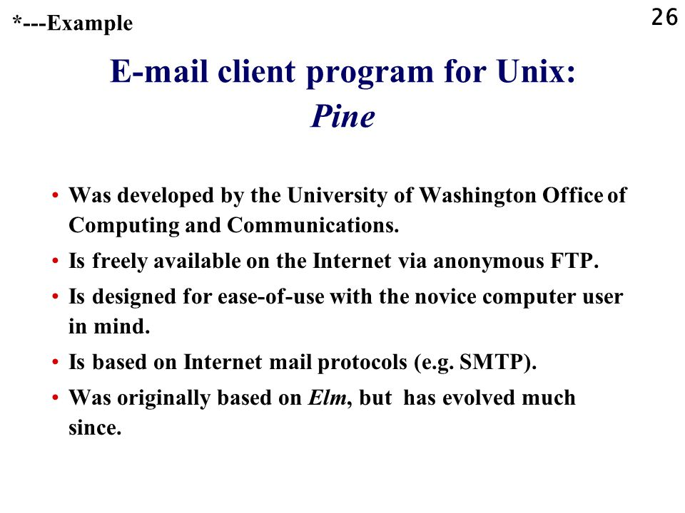 26 E-mail client program for Unix: Pine Was developed by the University of Washington Office of Computing and Communications.