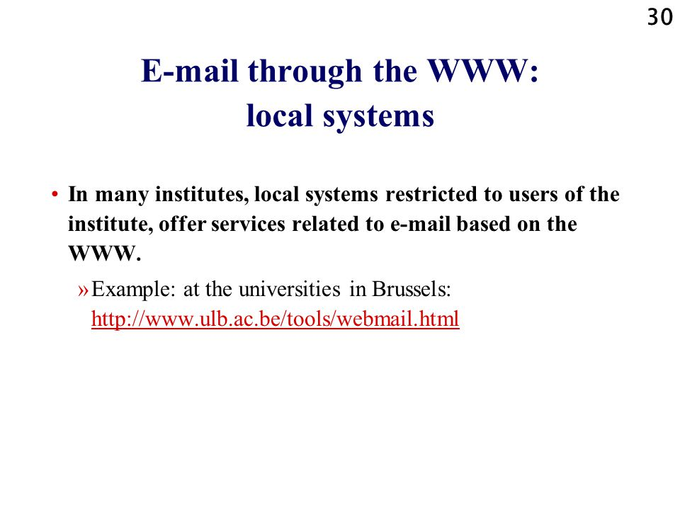 30 E-mail through the WWW: local systems In many institutes, local systems restricted to users of the institute, offer services related to e-mail base
