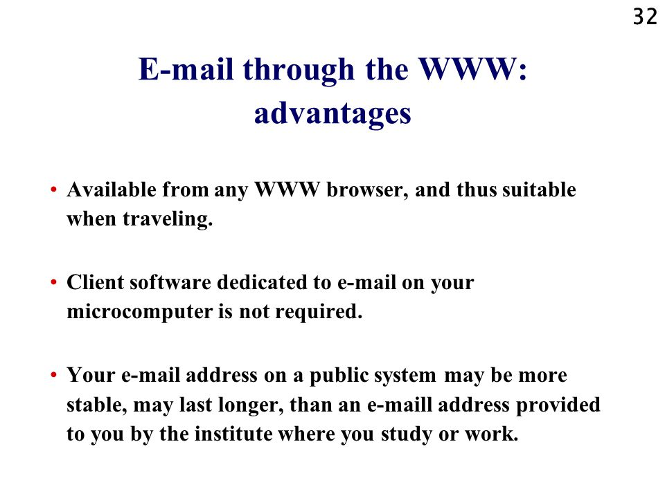 32 E-mail through the WWW: advantages Available from any WWW browser, and thus suitable when traveling.