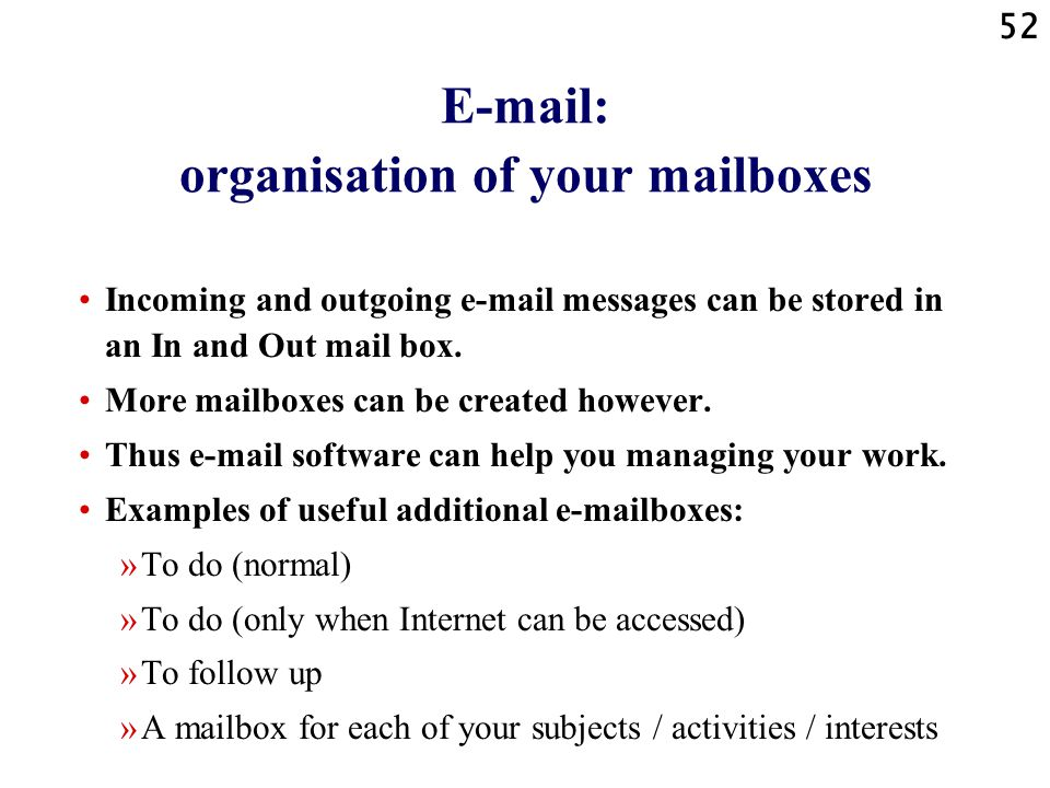 52 E-mail: organisation of your mailboxes Incoming and outgoing e-mail messages can be stored in an In and Out mail box.