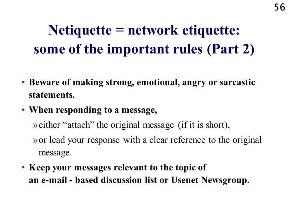 56 Netiquette = network etiquette: some of the important rules (Part 2) Beware of making strong, emotional, angry or sarcastic statements.