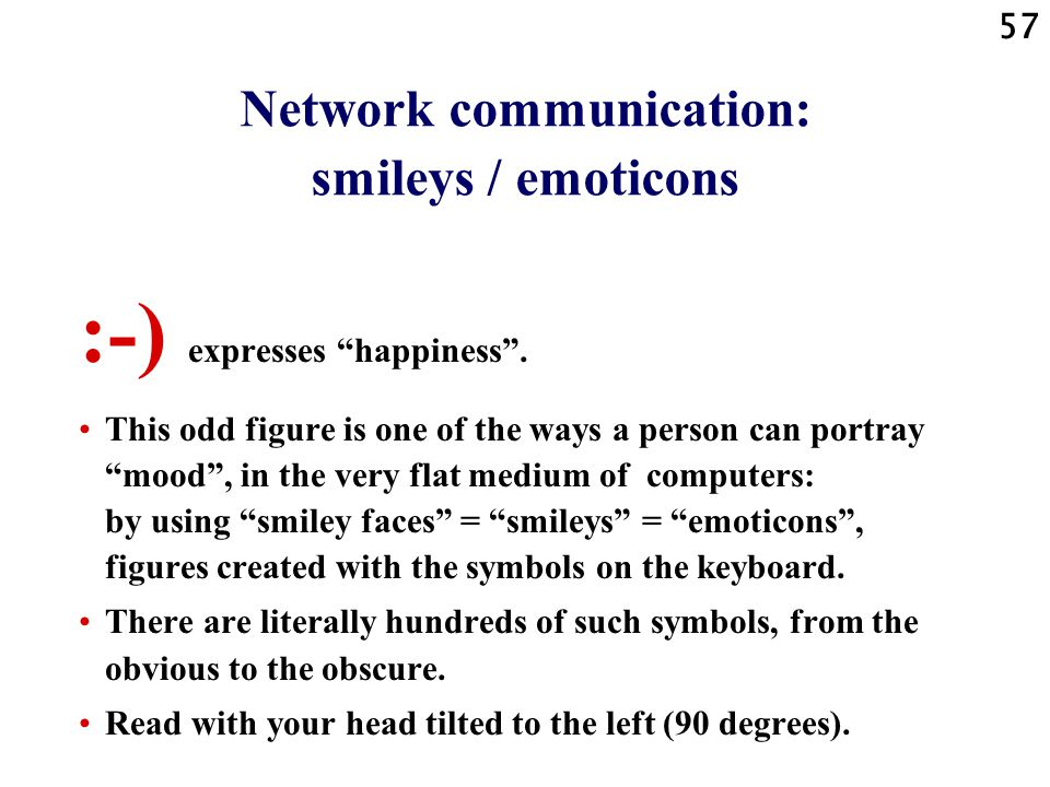 57 Network communication: smileys / emoticons :-) expresses happiness.