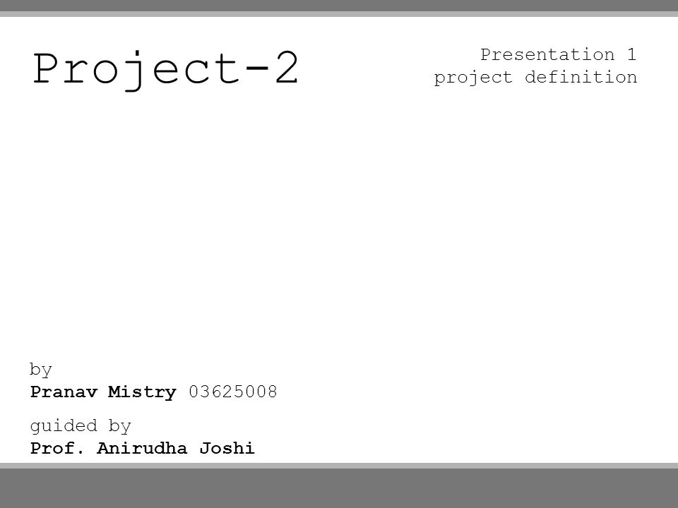 Project-2 by Pranav Mistry 03625008 guided by Prof. Anirudha Joshi Presentation 1 project definition
