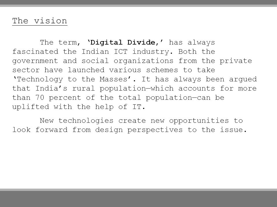 The vision The term, Digital Divide, has always fascinated the Indian ICT industry.