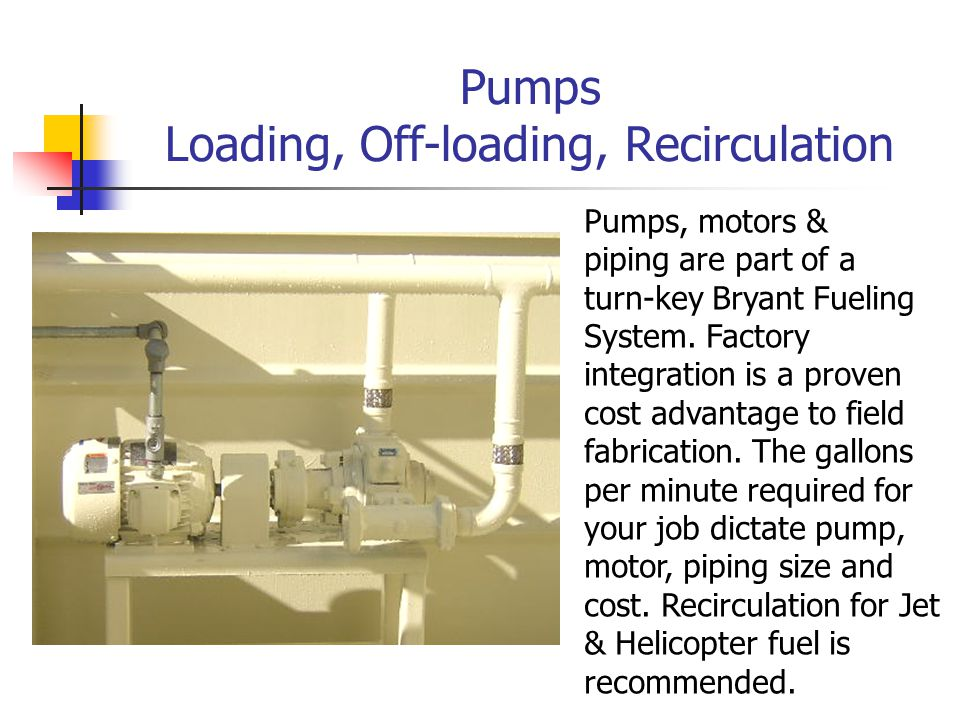 Pumps Loading, Off-loading, Recirculation Pumps, motors & piping are part of a turn-key Bryant Fueling System.