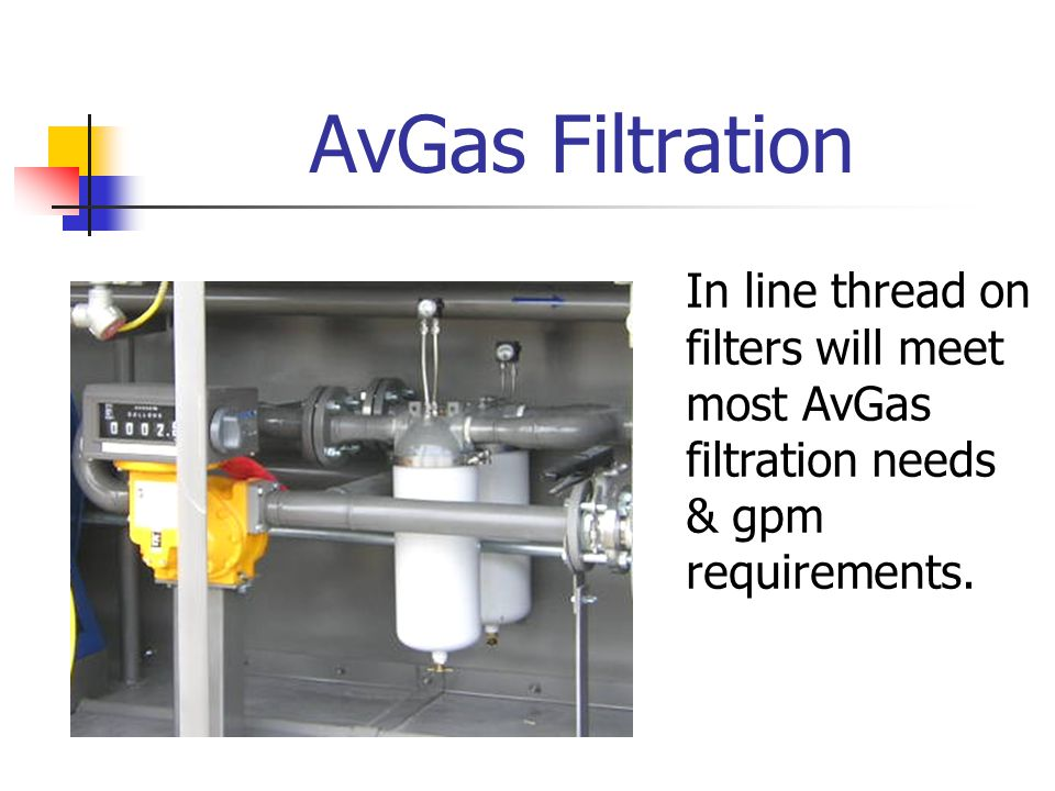 AvGas Filtration In line thread on filters will meet most AvGas filtration needs & gpm requirements.
