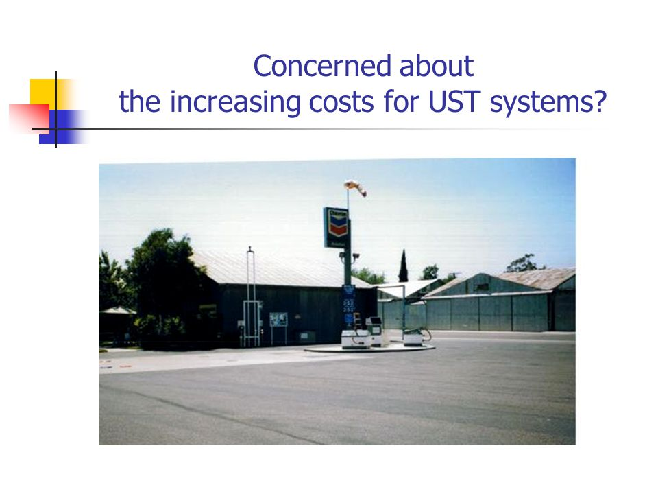 Concerned about the increasing costs for UST systems?