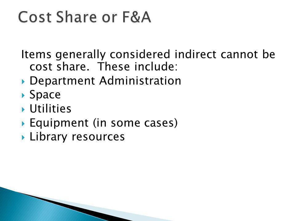 Items generally considered indirect cannot be cost share. These include: Department Administration Space Utilities Equipment (in some cases) Library r