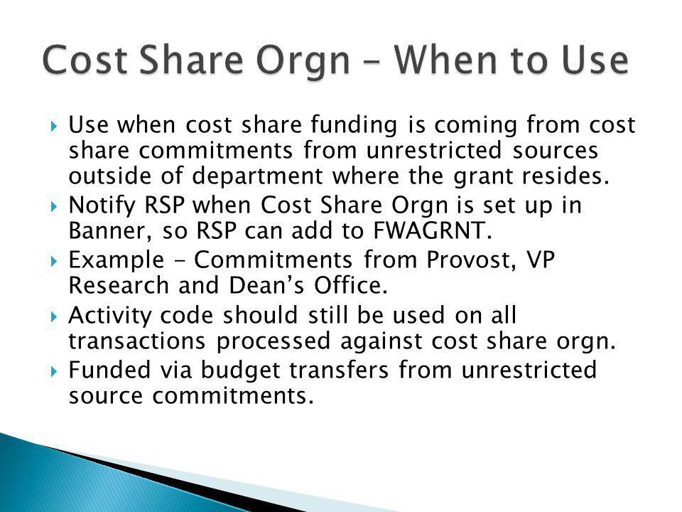 Use when cost share funding is coming from cost share commitments from unrestricted sources outside of department where the grant resides. Notify RSP