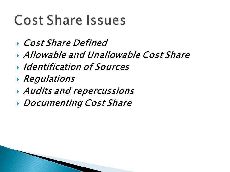 Cost Share Defined Allowable and Unallowable Cost Share Identification of Sources Regulations Audits and repercussions Documenting Cost Share