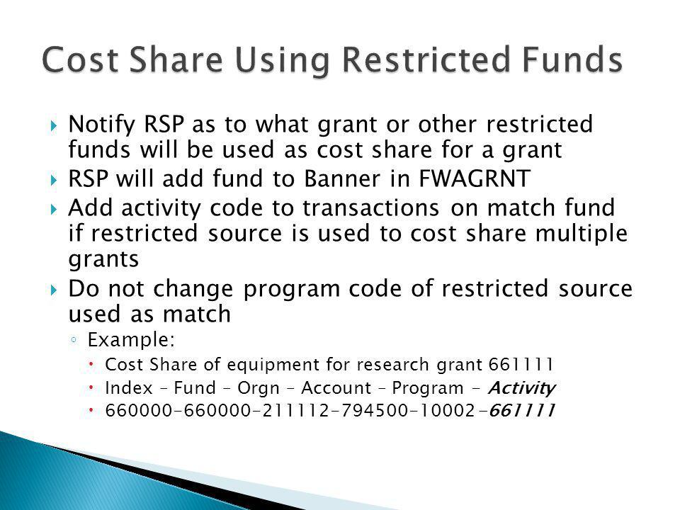 Notify RSP as to what grant or other restricted funds will be used as cost share for a grant RSP will add fund to Banner in FWAGRNT Add activity code
