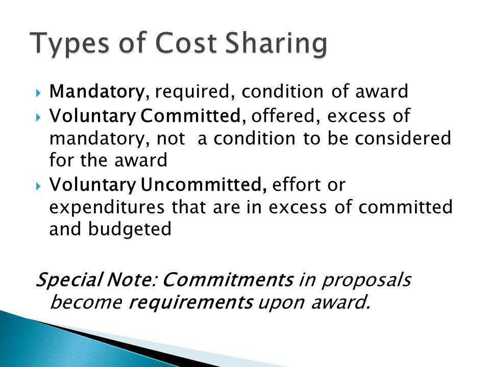 Mandatory, required, condition of award Voluntary Committed, offered, excess of mandatory, not a condition to be considered for the award Voluntary Uncommitted, effort or expenditures that are in excess of committed and budgeted Special Note: Commitments in proposals become requirements upon award.